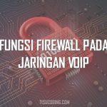 Fungsi Firewall Pada Jaringan VoIp